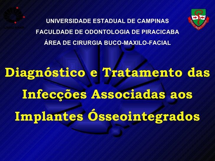 Diagnóstico e Tratamento das Infecções Associadas aos Implantes Ósseointegrados UNIVERSIDADE ESTADUAL DE CAMPINAS FACULDAD...