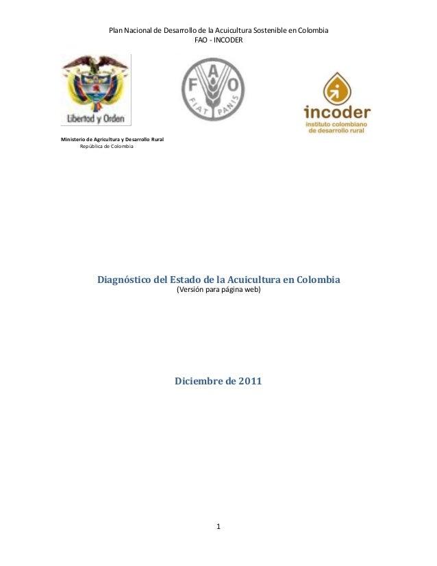 Plan Nacional de Desarrollo de la Acuicultura Sostenible en ColombiaFAO - INCODER1Ministerio de Agricultura y Desarrollo R...