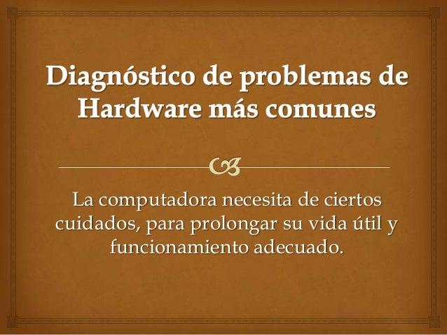 La computadora necesita de ciertoscuidados, para prolongar su vida útil y      funcionamiento adecuado.