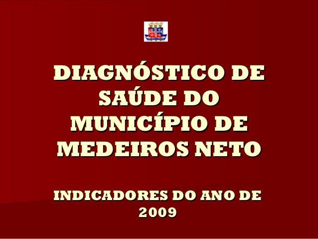 DIAGNÓSTICO DE   SAÚDE DO MUNICÍPIO DEMEDEIROS NETOINDICADORES DO ANO DE        2009
