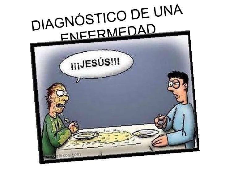 DIAGNÓSTICO DE UNA ENFERMEDAD<br />