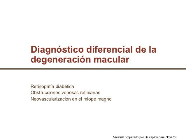 Diagnóstico diferencial de ladegeneración macularRetinopatía diabéticaObstrucciones venosas retinianasNeovascularización e...