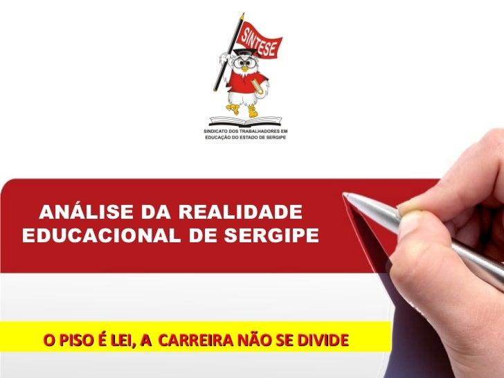 ANÁLISE DA REALIDADEEDUCACIONAL DE SERGIPE O PISO É LEI, A CARREIRA NÃO SE DIVIDE