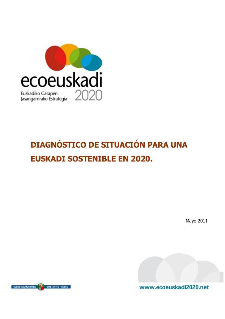 DIAGNÓSTICO DE SITUACIÓN PARA UNAEUSKADI SOSTENIBLE EN 2020.                                Mayo 2011