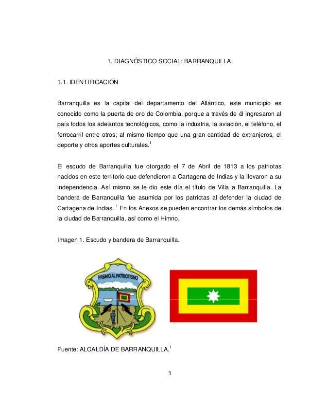 1. DIAGNÓSTICO SOCIAL: BARRANQUILLA  1.1. IDENTIFICACIÓN  Barranquilla es la capital del departamento del Atlántico, este ...