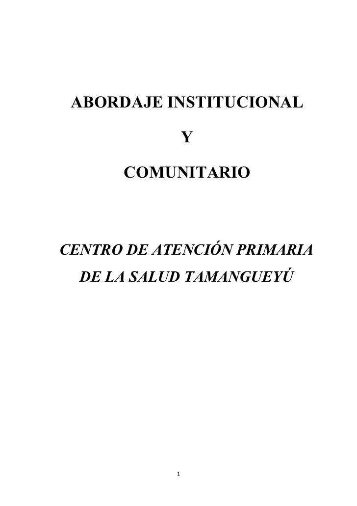 ABORDAJE INSTITUCIONAL                Y      COMUNITARIOCENTRO DE ATENCIÓN PRIMARIA  DE LA SALUD TAMANGUEYÚ            1