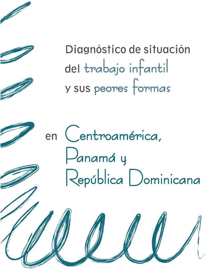 Diagnóstico de situacióndel trabajo infantil y sus peores formas       en Centroamérica, Panamá        y República Dominic...