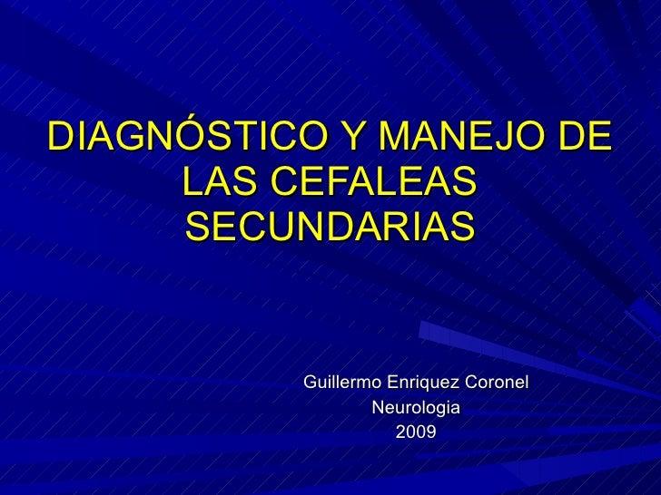 DIAGNÓSTICO Y MANEJO DE LAS CEFALEAS SECUNDARIAS Guillermo Enriquez Coronel Neurologia 2009