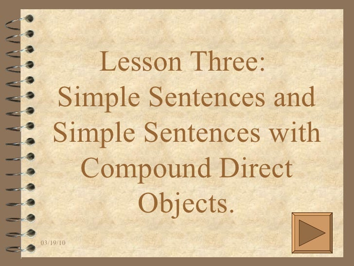 Lesson Three:  Simple Sentences and Simple Sentences with Compound Direct Objects.