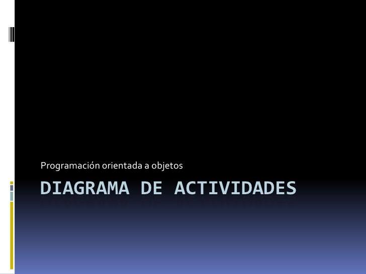 Diagrama de actividades<br />Programación orientada a objetos<br />