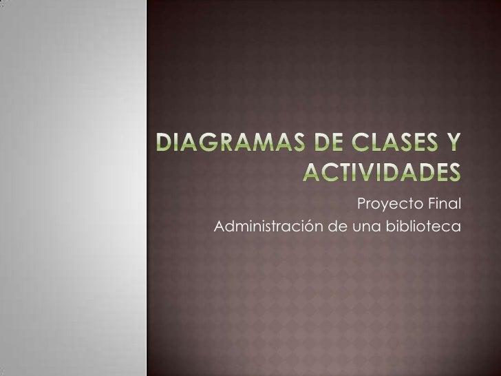 Diagramas de clases y actividades<br />Proyecto Final<br />Administración de una biblioteca<br />