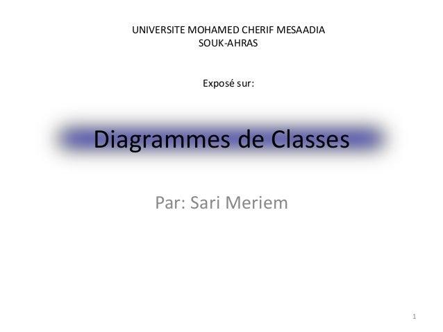 Diagrammes de Classes Par: Sari Meriem 1 UNIVERSITE MOHAMED CHERIF MESAADIA SOUK-AHRAS Exposé sur: