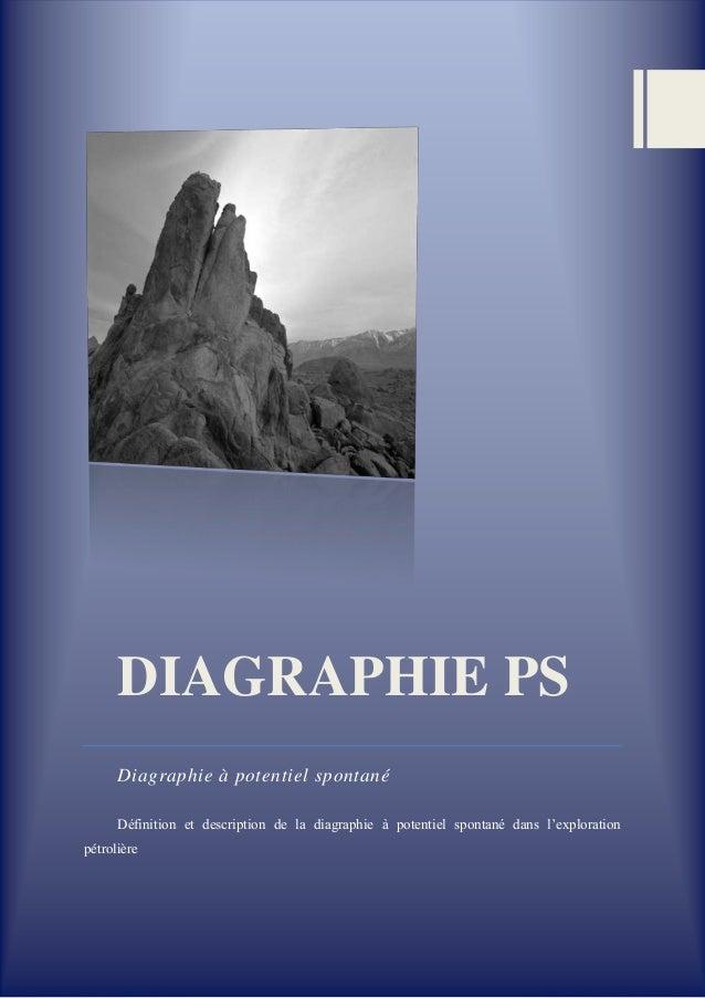 DIAGRAPHIE PS Diagraphie à potentiel spontané Définition et description de la diagraphie à potentiel spontané dans l'explo...