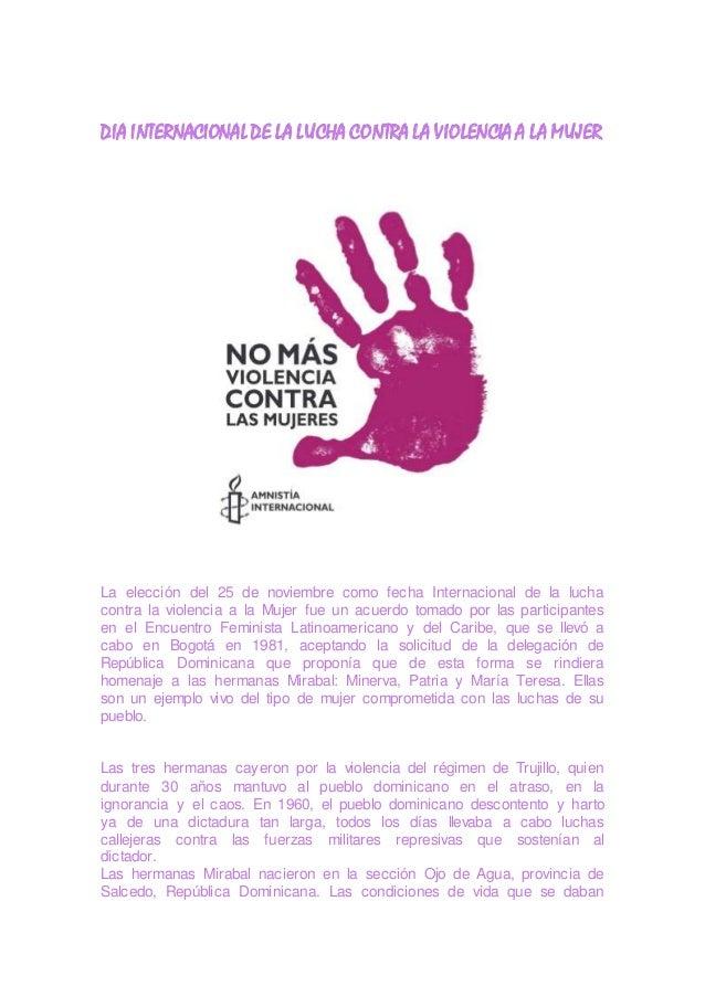 DIA INTERNACIONALDE LA LUCHA CONTRA LA VIOLENCIA A LA MUJER La elección del 25 de noviembre como fecha Internacional de la...