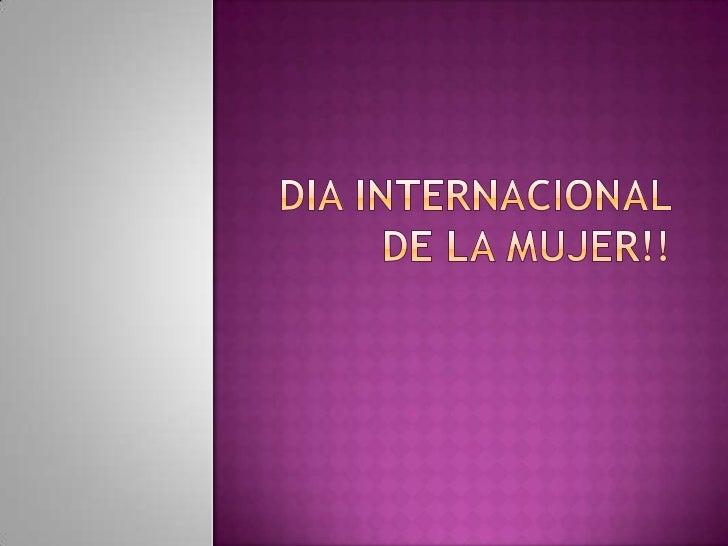 El Día Internacional de la MujerTrabajadora o Día Internacional de laMujer se celebra el 8 de marzo. Laprimera convocatori...