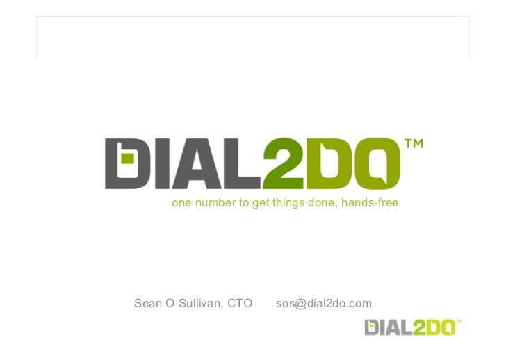 one number to get things done, hands-free     Sean O Sullivan, CTO    sos@dial2do.com