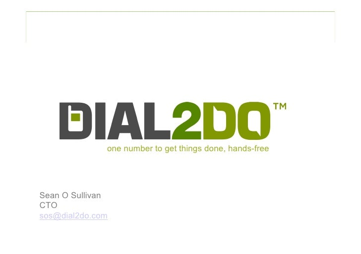 one number to get things done, hands-free     Sean O Sullivan CTO sos@dial2do.com
