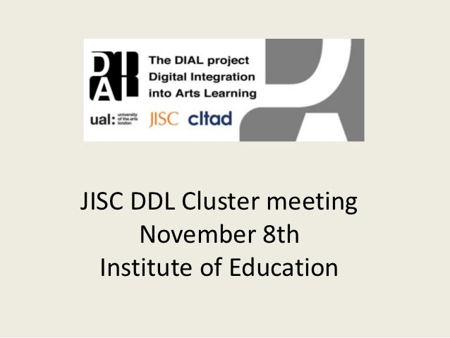 JISC DDL Cluster meeting      November 8th  Institute of Education
