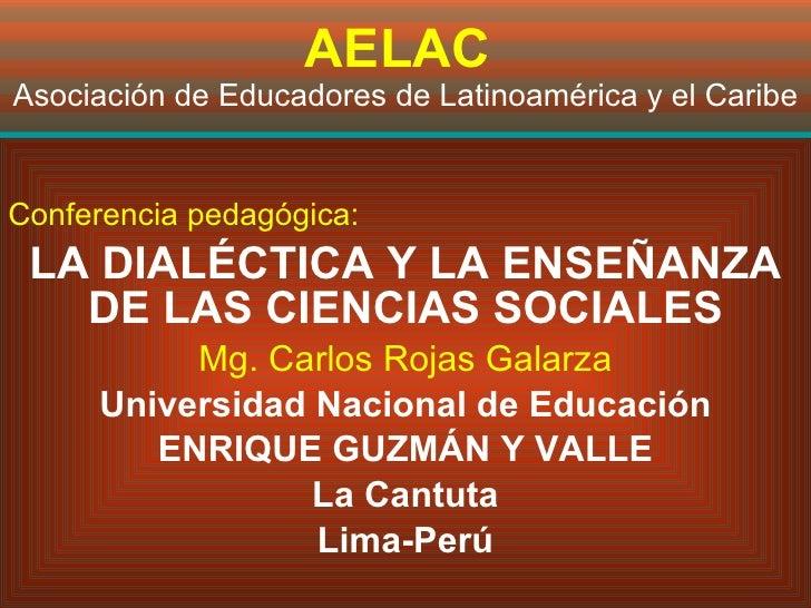 AELAC   Asociación de Educadores de Latinoamérica y el Caribe Conferencia pedagógica: LA DIALÉCTICA Y LA ENSEÑANZA DE LAS ...