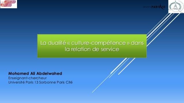 La dualité « culture-compétence » dans la relation de service Mohamed Ali Abdelwahed Enseignant-chercheur Université Paris...