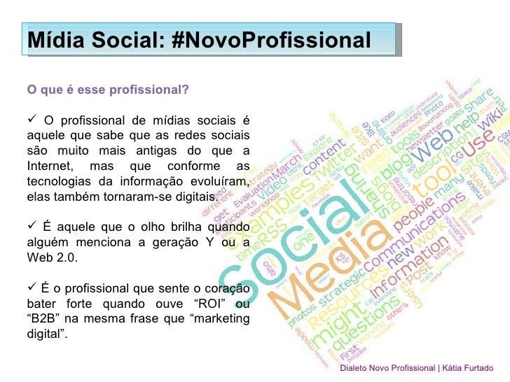 Mídia Social: #NovoProfissional <ul><li>O que é esse profissional? </li></ul><ul><li>O profissional de mídias sociais é aq...