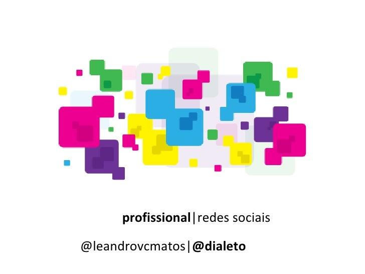 profissional |redes sociais @leandrovcmatos| @dialeto