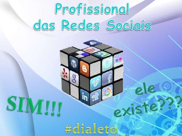 Profissional <br />das Redes Sociais<br />ele existe???<br />SIM!!!<br />#dialeto<br />