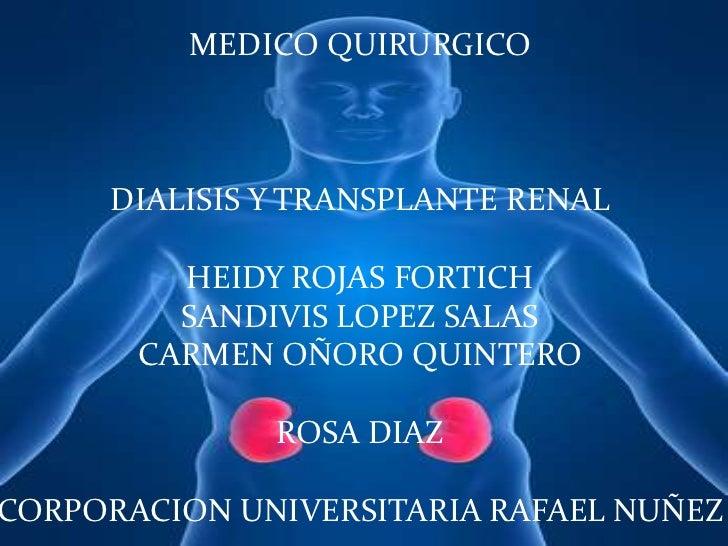 MEDICO QUIRURGICO     DIALISIS Y TRANSPLANTE RENAL         HEIDY ROJAS FORTICH         SANDIVIS LOPEZ SALAS       CARMEN O...