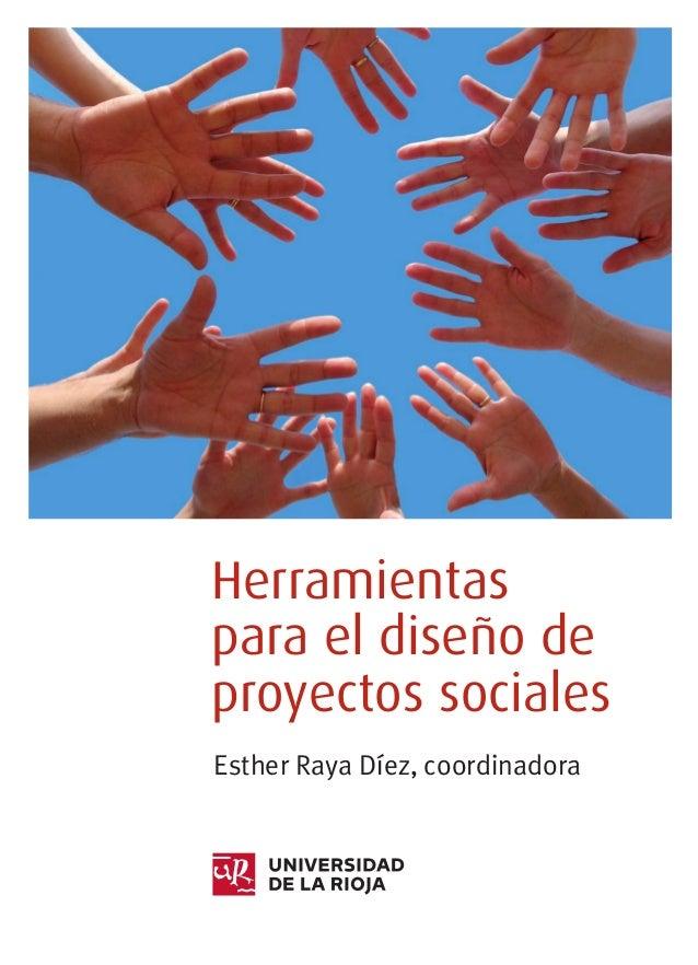 Herramientaspara el diseño deproyectos socialesEsther Raya Díez, coordinadora