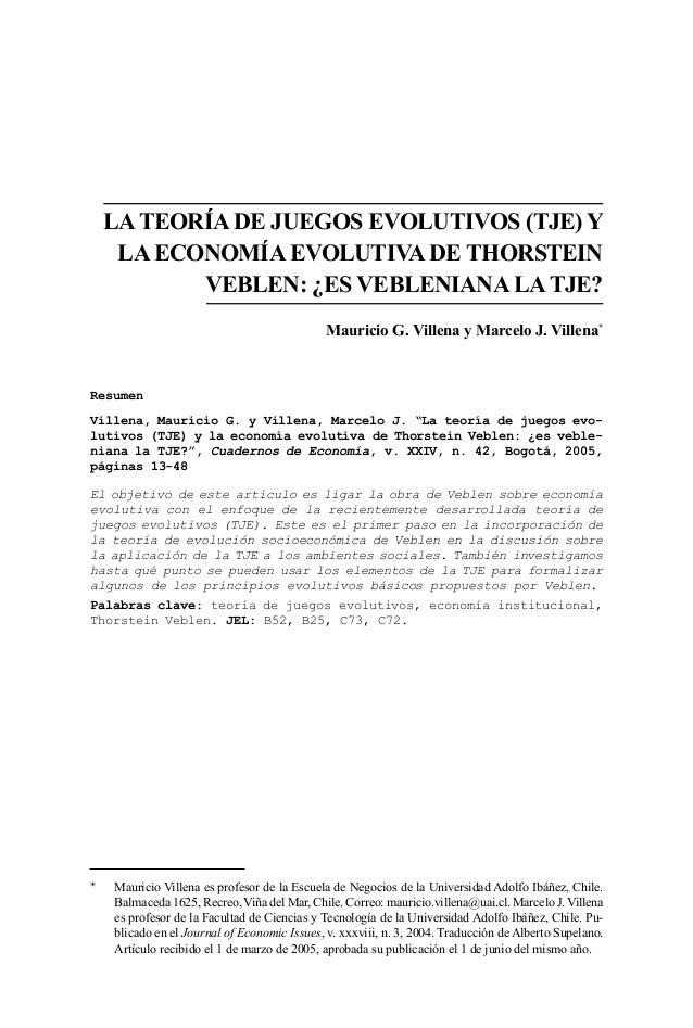 LATEORÍA DE JUEGOS EVOLUTIVOS (TJE) Y LA ECONOMÍA EVOLUTIVA DE THORSTEIN VEBLEN: ¿ES VEBLENIANA LATJE? Mauricio G. Villena...