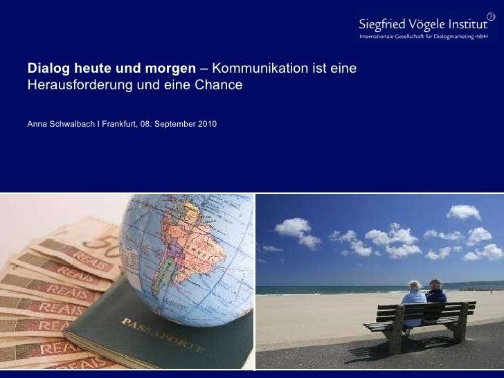 Dialog heute und morgen  – Kommunikation ist eine Herausforderung und eine Chance Anna Schwalbach I Frankfurt, 08. Septemb...