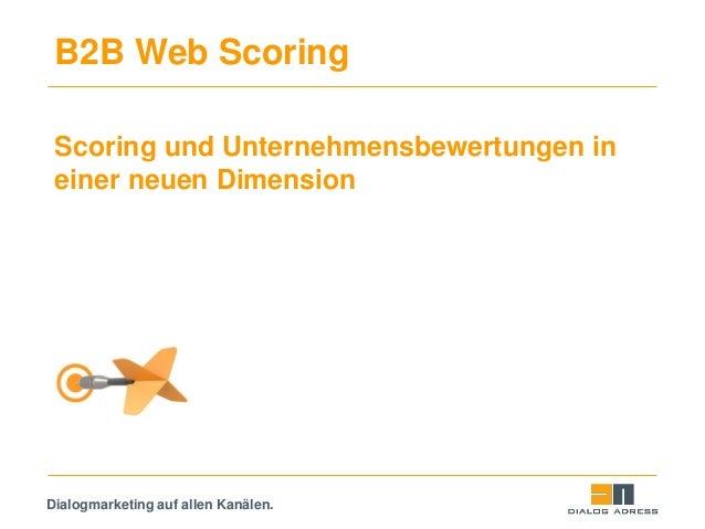 Dialogmarketing auf allen Kanälen. B2B Web Scoring Scoring und Unternehmensbewertungen in einer neuen Dimension