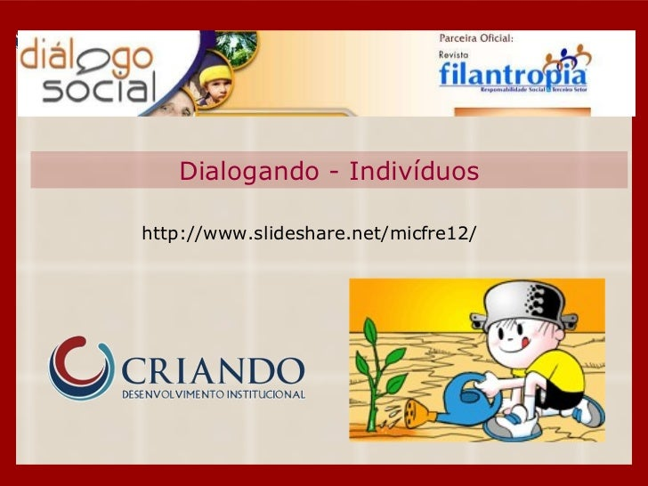 Dialogando - Indivíduos http://www.slideshare.net/micfre12/
