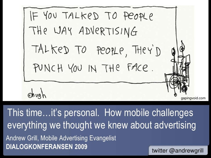 www<br />gapingvoid.com<br />This time…it's personal.  How mobile challenges everything we thought we knew about advertisi...