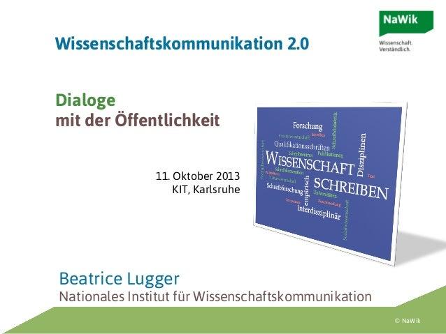 Wissenschaftskommunikation 2.0 Dialoge mit der Öffentlichkeit 11. Oktober 2013 KIT, Karlsruhe  Beatrice Lugger Nationales ...