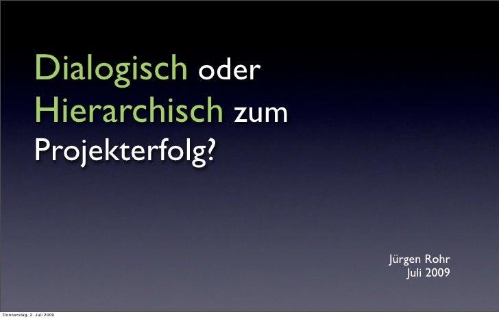 Dialogisch oder               Hierarchisch zum               Projekterfolg?                                    Jürgen Rohr...