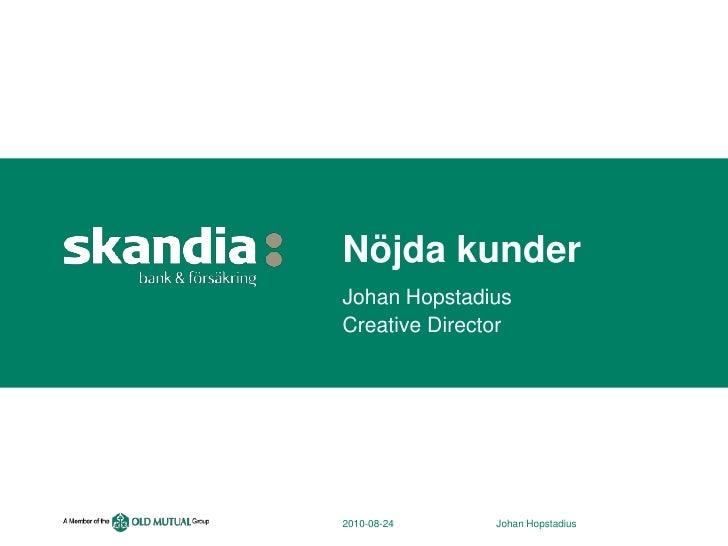 2010-08-24<br />Johan Hopstadius<br />Nöjda kunder<br />Johan Hopstadius<br />CreativeDirector<br />