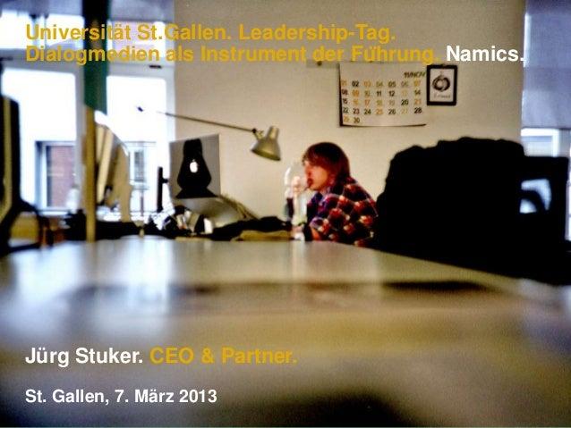 Universität St.Gallen. Leadership-Tag.Dialogmedien als Instrument der Führung. Namics.Jürg Stuker. CEO & Partner.St. Gall...