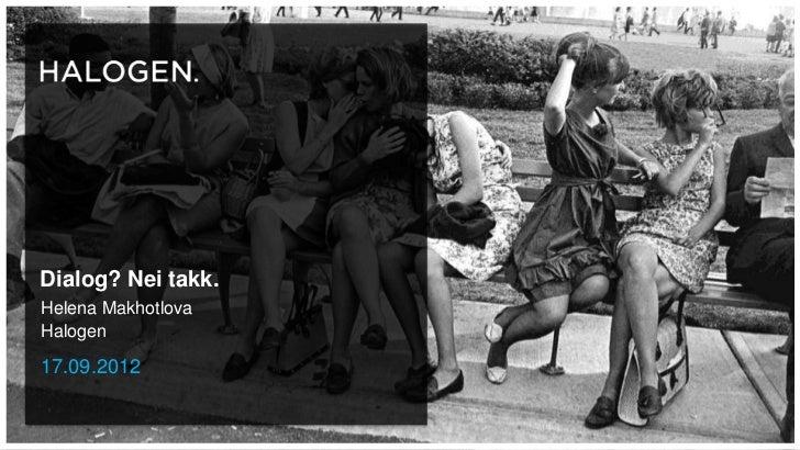 Dialog? Nei takk.Helena MakhotlovaHalogen17.09.2012