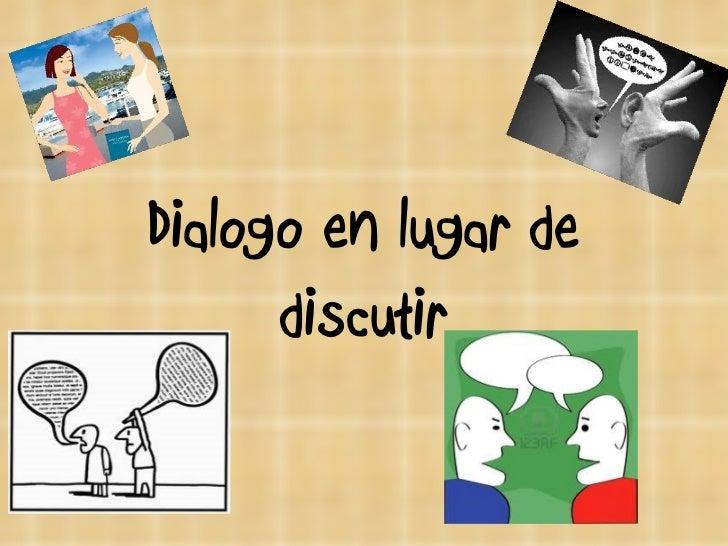 Dialogo en lugar de discutir