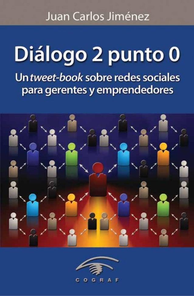 Juan Carlos Jiménez Una edición de Cograf Comunicaciones Caracas, Venezuela - Abril 2011 www.dialogo2punto0.com