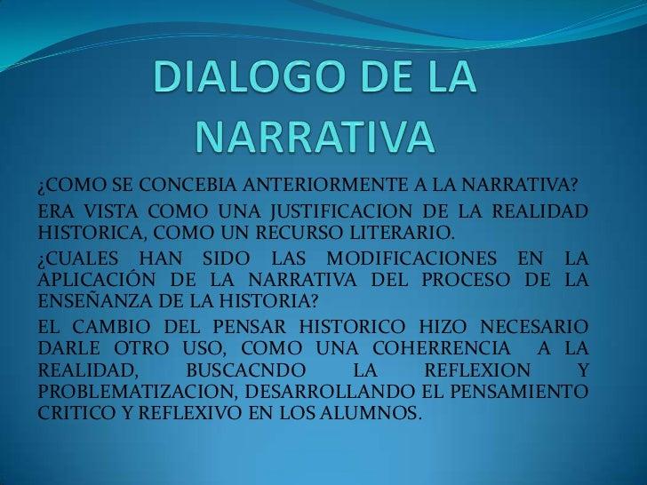 DIALOGO DE LA NARRATIVA<br />¿COMO SE CONCEBIA ANTERIORMENTE A LA NARRATIVA?<br />ERA VISTA COMO UNA JUSTIFICACION DE LA R...