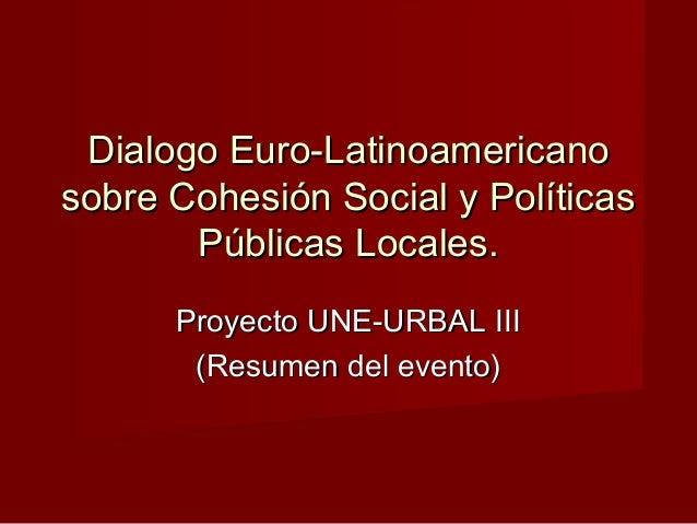 Dialogo Euro-LatinoamericanoDialogo Euro-Latinoamericano sobre Cohesión Social y Políticassobre Cohesión Social y Política...