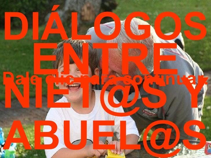 DIÁLOGOS ENTRE NIET@S Y [email_address] Dale clic para continuar.