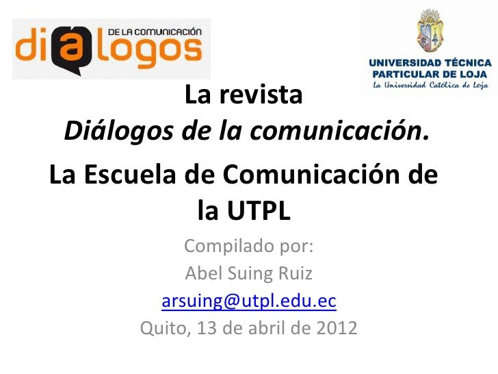 La revista Diálogos de la comunicación.La Escuela de Comunicación de            la UTPL           Compilado por:          ...
