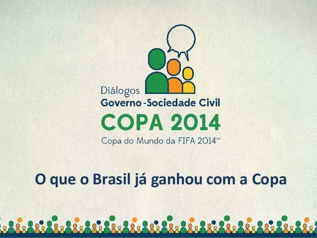 Secretaria-Geral da Presidência da República O que o Brasil já ganhou com a Copa