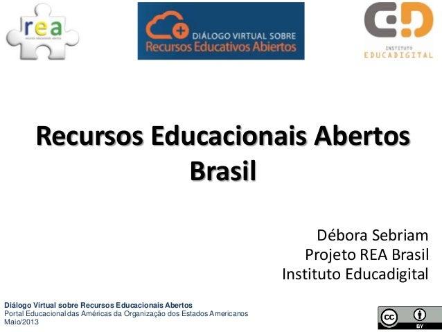 Débora SebriamProjeto REA BrasilInstituto EducadigitalRecursos Educacionais AbertosBrasilDiálogo Virtual sobre Recursos Ed...