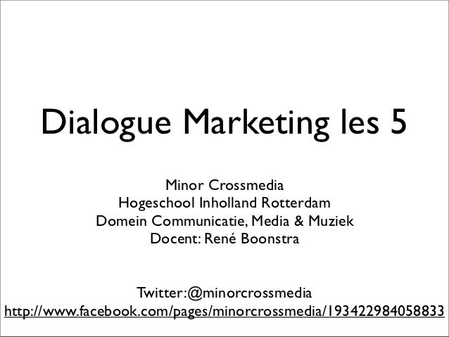 Dialogue Marketing les 5                    Minor Crossmedia              Hogeschool Inholland Rotterdam            Domein...