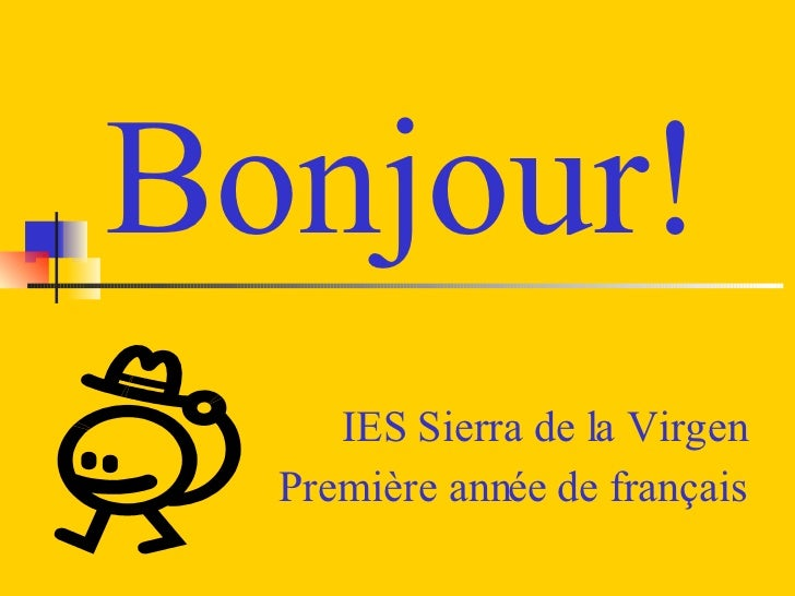Bonjour! IES Sierra de la Virgen Première année de français