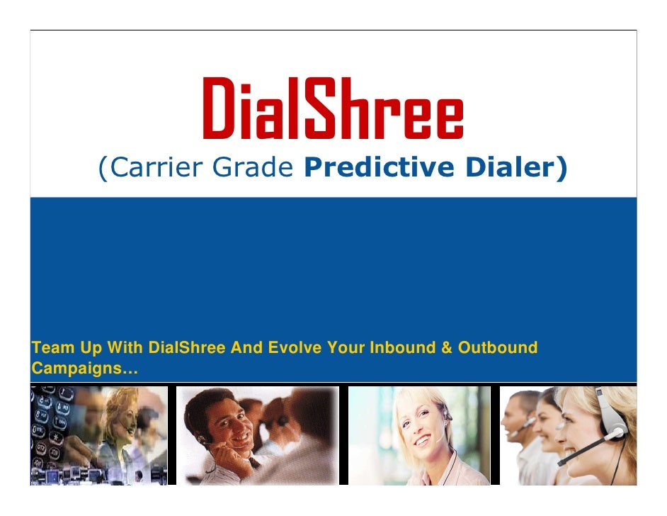DialShree        (Carrier Grade Predictive Dialer)     Team Up With DialShree And Evolve Your Inbound & Outbound Campaigns…